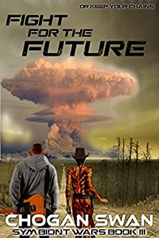 Fight for the Future: Symbiont Wars Book III (Symbiont Wars Universe 3) by [Swan, Chogan]