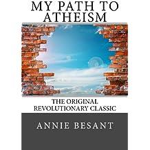 My Path to Atheism: The Original Revolutionary Classic.