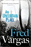 Front cover for the book An Uncertain Place by Fred Vargas