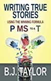 Writing True Stories: Using the Winning Formula, P MS to a T by B.J. Taylor (2016-11-17)