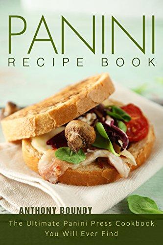 Panini Recipe Book: The Ultimate Panini Press Cookbook You W
