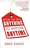 How to Sell Anything to Anyone Anytime