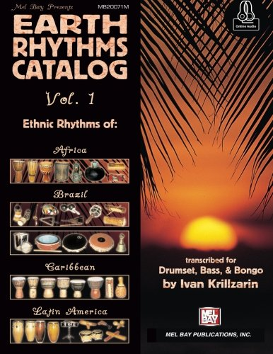 Earth Rhythms Catalog Vol. 1: Ethnic Rhythms of: Africa, Brazil, Caribbean and Latin America for Drumset, Bass and Bongo pdf epub