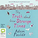 The Truth About These Strange Times | Adam Foulds