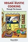 Vegan Rustic Cooking: Through the Seasons
