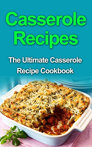 Download casserole recipes the ultimate casserole recipe cookbook download casserole recipes the ultimate casserole recipe cookbook book pdf audio idks4vgnp forumfinder Images