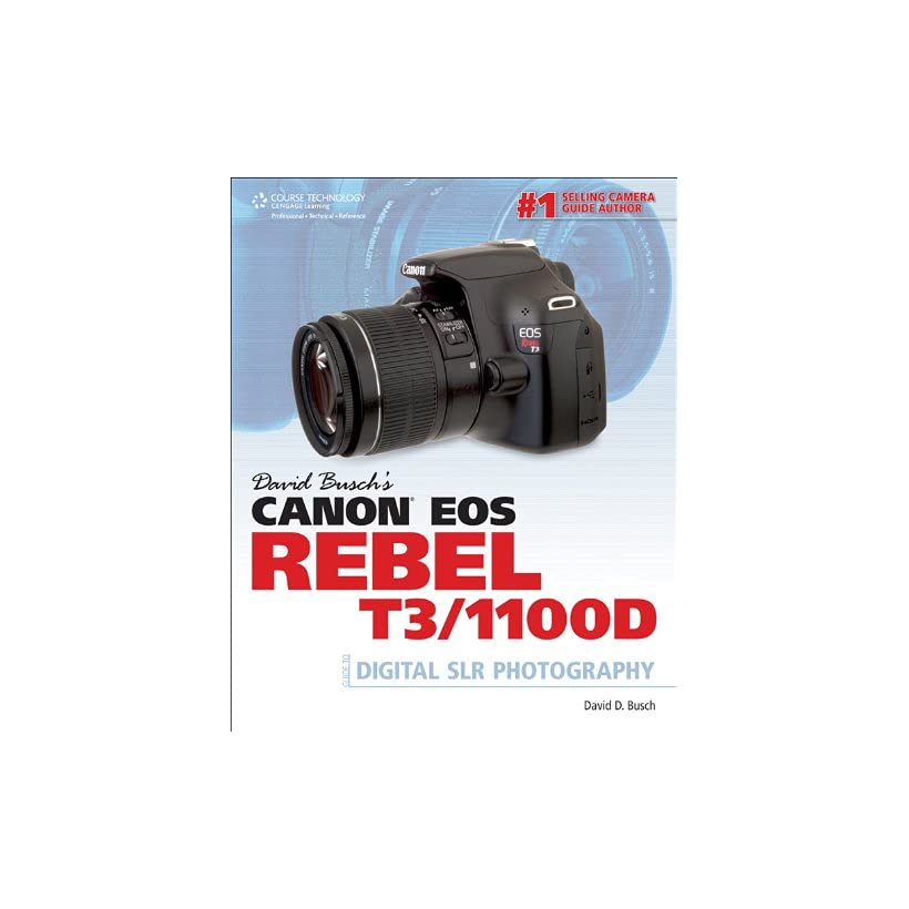 David Busch's Canon EOS Rebel T3/1100D Guide to Digital SLR Photography eBook David D. Busch Kindle Store