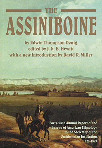 The Assiniboine: Forty-sixth Annual Report of the Bureau of American Ethnology to the Secretary of the Smithsonian Institution, 1928-1929 (Canadian Plains Reprint Series(CPRS))