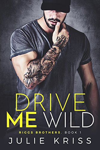 Drive Me Wild (Riggs Brothers Book 1) by [Kriss, Julie]