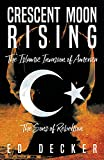 Crescent Moon Rising: The Islamic Invasion of America