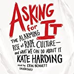 Asking for It: The Alarming Rise of Rape Culture - and What We Can Do About It | Kate Harding