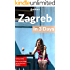 Zagreb in 3 Days (Travel Guide 2017): A Perfect 72 Hours Plan with the Best Things to Do in Zagreb,Croatia: 3-Day Itinerary,Food Guide, Google Maps,+20 Local Secrets to Save Time & Money in Zagreb
