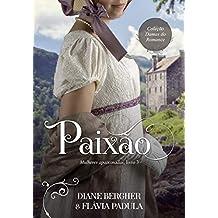 Paixão (Mulheres Apaixonadas Livro 3)