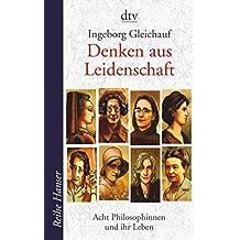 Denken aus Leidenschaft: Acht Philosophinnen und ihr Leben (Reihe Hanser) (German Edition)