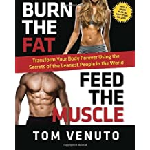 Burn the Fat, Feed the Muscle: Transform Your Body Forever Using the Secrets of the Leanest People i: Written by Tom Venuto, 2013 Edition, Publisher: Random House Canada [Hardcover]