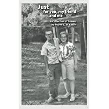 Just for you, my friend and me: A Collection of Poems