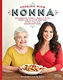 Cooking with Nonna: Celebrate Food  and  Family With Over 100 Classic Recipes from Italian Grandmothers
