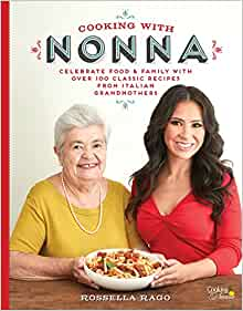 Cooking with Nonna: Celebrate Food & Family With Over 100