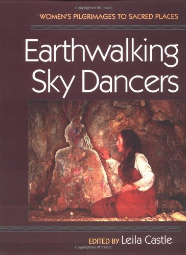Earthwalking Sky Dancers  Women's Pilgrimages To Sacred Places