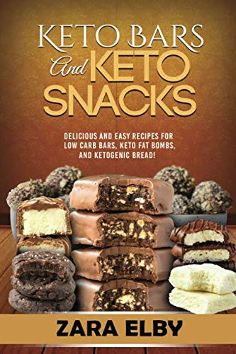Keto Bars and Keto Snacks: Delicious and Easy Recipes for Low Carb Bars, Keto Fat Bombs, and Ketogenic Bread! by Zara Elby