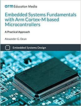 Embedded Systems Fundamentals With Arm Cortex M Based Microcontrollers A Practical Approach Dean Alexander G 9781911531036 Amazon Com Books