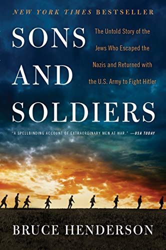 Sons and Soldiers: The Untold Story of the Jews Who Escaped the Nazis and Returned with the U.S. Army to Fight Hitler -  Bruce Henderson, Paperback