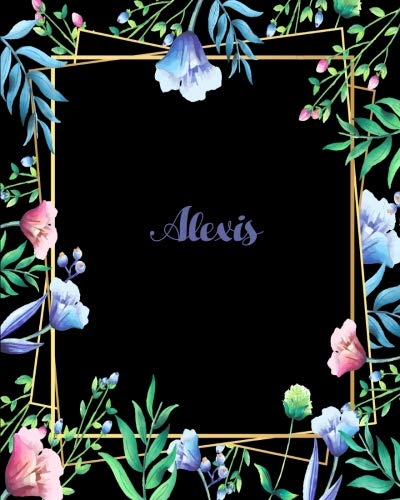 Alexis: 110 Pages 8x10 Inches Flower Frame Design Journal with Lettering Name, Journal Composition Notebook, Alexis