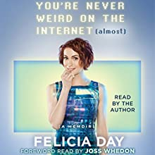You're Never Weird on the Internet (Almost): A Memoir Audiobook by Felicia Day Narrated by Felicia Day, Joss Whedon - foreword