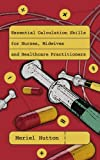 Essential Calculation Skills for Nurses and Midwives (UK Higher Education OUP Humanities & Social Sciences Health & Social Welfare)