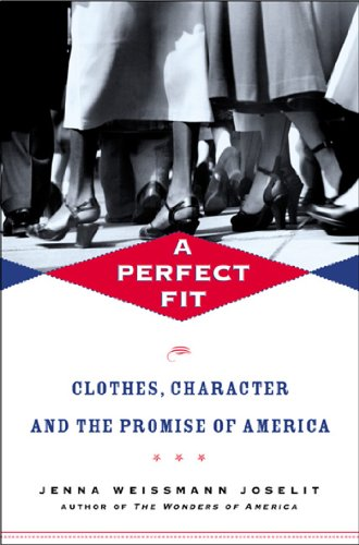 A Perfect Fit: Clothes, Character, and the Promise of (Perfect Fit Clothes)