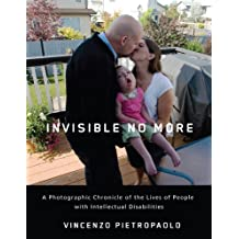 Invisible No More: A Photographic Chronicle of the Lives of People with Intellectual Disabilities