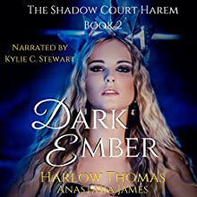 Dark Ember (A Reverse Harem Romance Serial): The Shadow Court Harem, Book 2 Audiobook by Harlow Thomas, Anastasia James Narrated by Kylie Stewart