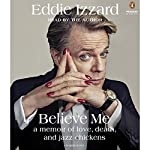 Believe Me: A Memoir of Love, Death and Jazz Chickens | Eddie Izzard