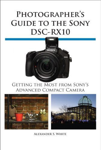 Photographer's Guide to the Sony DSC-RX10: Getting the Most from Sony's Advanced Compact ()