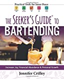 The Seeker's Guide to Bartending: Increase Joy, Financial Abundance, and Personal Growth