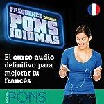 Fréquence Pons Idiomas. Débutant: El curso audio definitivo para mejorar tu francés |  Pons Idiomas