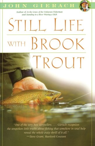 Still Life with Brook Trout (John Gierach's Fly-fishing Library) (Still Unknown Life)