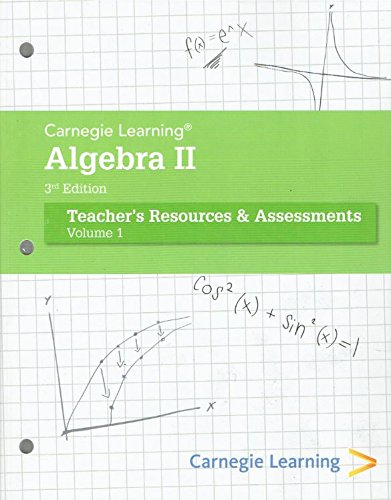 Carnegie Learning Algebra II, Teacher's Resources and Assessments, Volume 1, 9781609726546, 1609726545, 2013