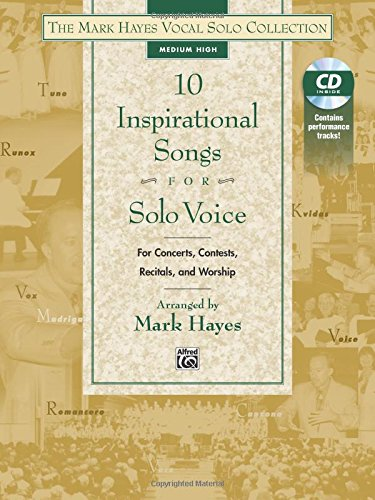 The Mark Hayes Vocal Solo Collection -- 10 Inspirational Songs for Solo Voice: For Concerts, Contests, Recitals, and Worship (Medium High Voice), Book & CD