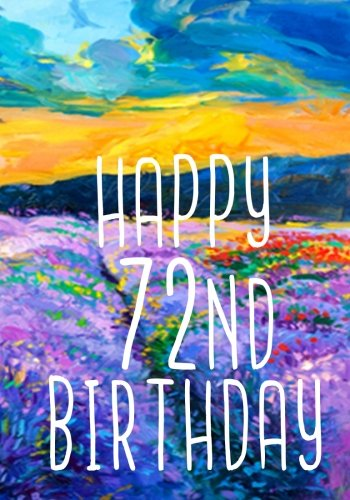 Happy 72nd Birthday: Birthday Gifts For Her, Birthday Journal Notebook For 72 Year Old For Journaling & Doodling, 7 x 10, (Birthday Keepsake Book)