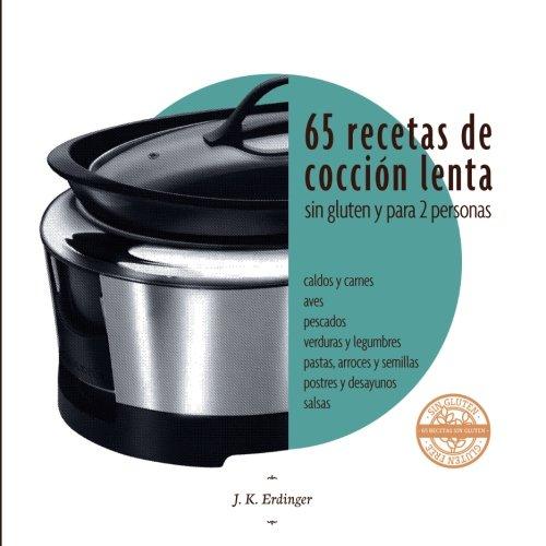 65 Recetas de cocción lenta SIN GLUTEN: para dos personas por J K Erdinger