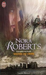 Lieutenant Eve Dallas, tome 20 : Sauvée du crime par Nora Roberts