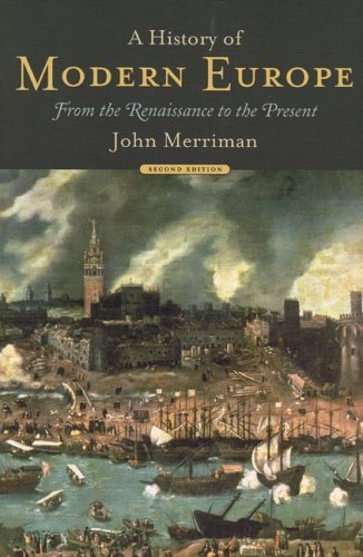 By John Merriman A History of Modern Europe: From the Renaissance to the Present (Second Edition) (Vol. One-Volume) (2e) (John Merriman A History Of Modern Europe)
