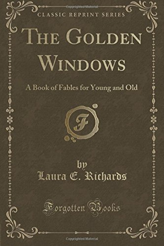 The Golden Windows: A Book of Fables for Young and Old (Classic Reprint)