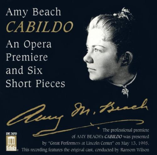 Beach, A.: Cabildo [Opera] / Hermit Thrush At Eve / Give Me Not Love / In The Twilight (Wilson)