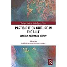 Participation Culture in the Gulf: Networks, Politics and Identity (Routledge Studies in Middle Eastern Politics)