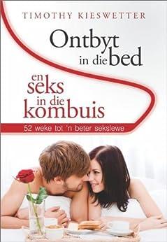 Ontbyt in die bed en Seks in die kombuis (Afrikaans Edition) by [Kieswetter, Timothy]