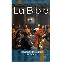 La Bible (annotée): Traduction J. N. Darby (French Edition)