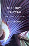 img - for The Corpse Flower: New and Selected Poems (Pacific Northwest Poetry Series) book / textbook / text book