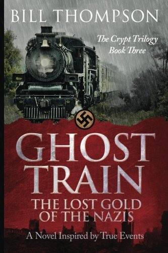 Ghost Train: The Lost Gold of the Nazis (The Crypt Trilogy) (Volume 3) pdf